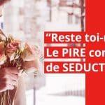 reste-toi-meme-le-pire-conseil-de-seduction-2
