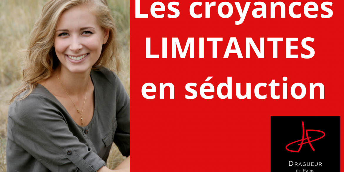 seduction et croyances limitantes